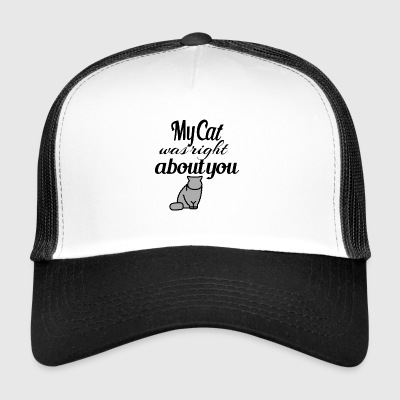 My Cat was right about you - Trucker Cap