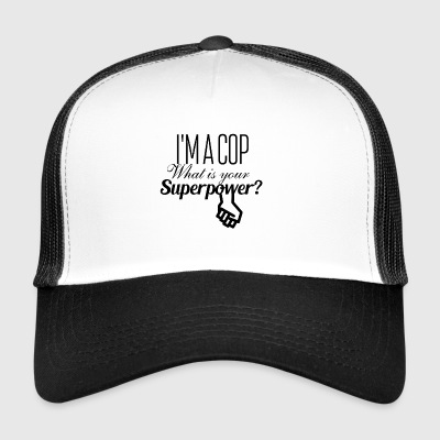I am a cop what is your superpower - Trucker Cap