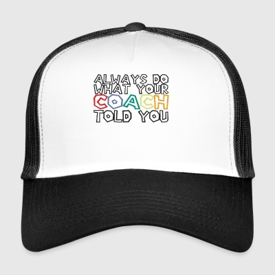 Coach / Coach: Always Do Your Coach Told - Trucker Cap