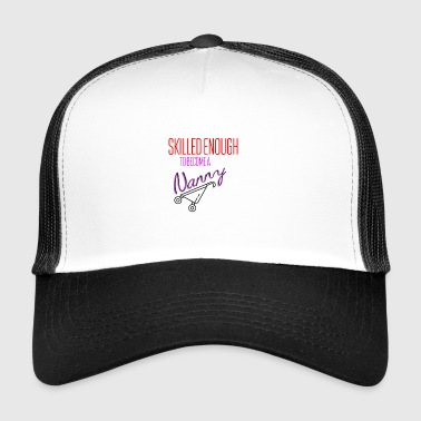 Skilled enough to become a nanny - Trucker Cap