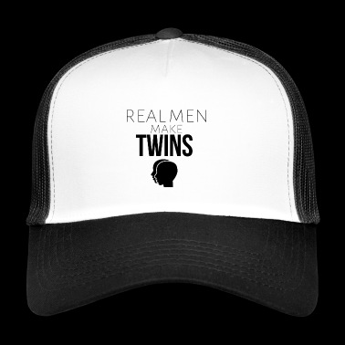 Real men make twins - Trucker Cap