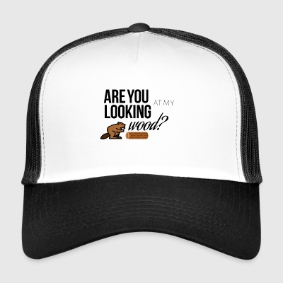 Are you looking at my wood - Trucker Cap