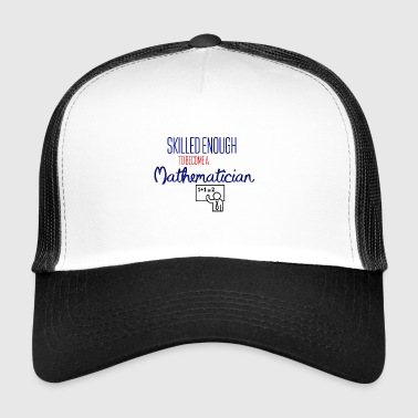 Skilled enough to become a Mathematician - Trucker Cap