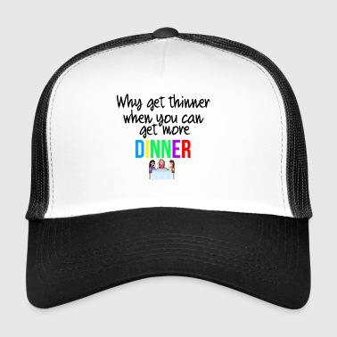 You can get more dinner - Trucker Cap