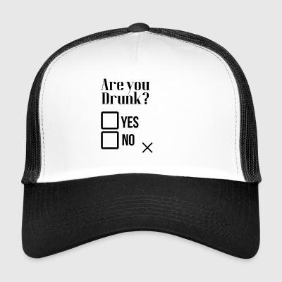 Are you drunk? - Trucker Cap