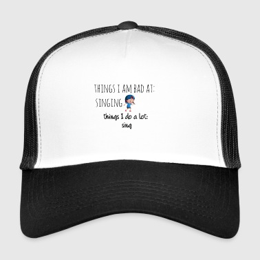 I am bad at singing - Trucker Cap