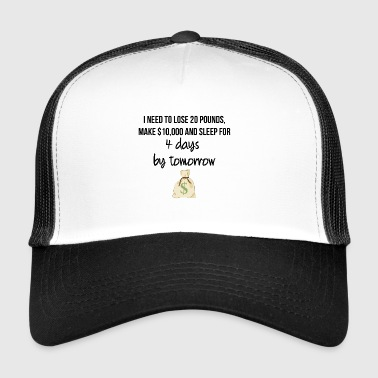 I need to loose 20 pounds - Trucker Cap