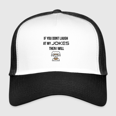 If you do not laugh at my jokes - Trucker Cap