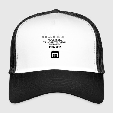 School is an endless cycle of I have to survive - Trucker Cap