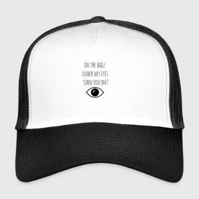 Bags under my eyes - Trucker Cap