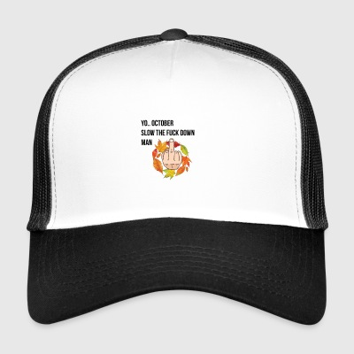Yo October slow the fuck down - Trucker Cap