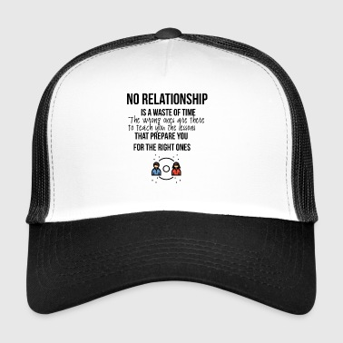 No relationship is a waste of time - Trucker Cap