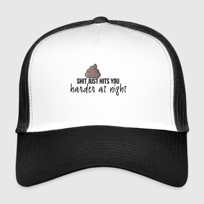 Shit just hits you harder - Trucker Cap