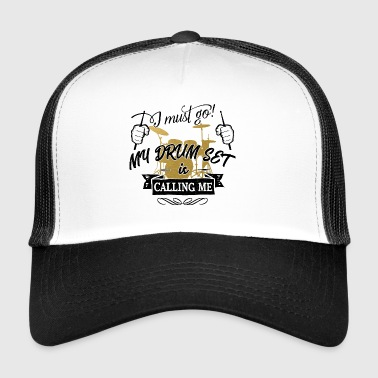 i must go my drum set is calling me - Schlagzeug - Trucker Cap