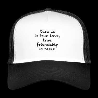 Rare as is true love true friendship is rarer. - Trucker Cap
