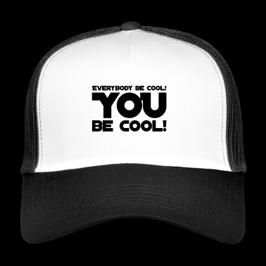 everybody be cool # 8 cult quote - Trucker Cap