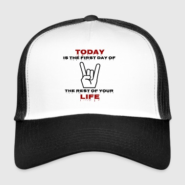 Today is the first day of the rest of your life - Trucker Cap