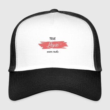 True Love Never Ends - Trucker Cap