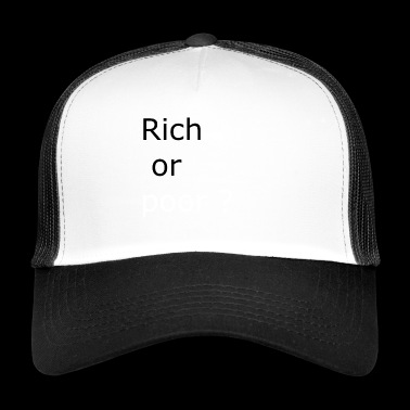 Rich or poor. ( black and white) - Trucker Cap