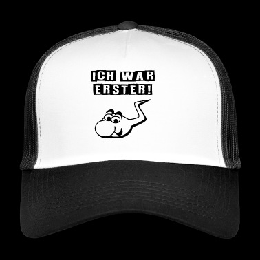 Cum - I was first! - Trucker Cap