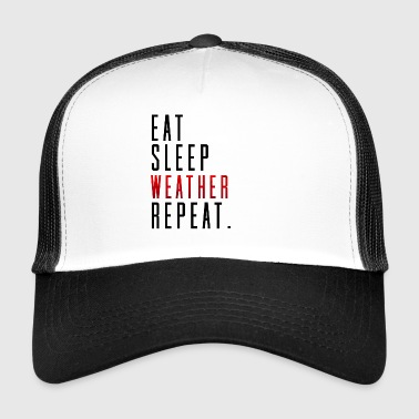 Eat Sleep Weather Weather Environment Gift Idea - Trucker Cap