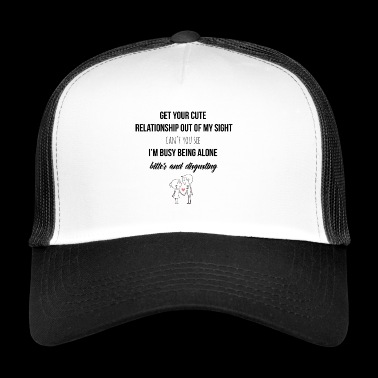 Get your cute relationship out of my sight - Trucker Cap