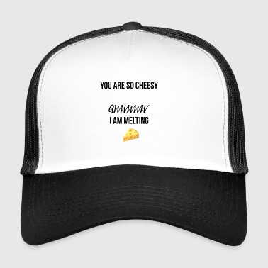 You are so Cheesy - Trucker Cap