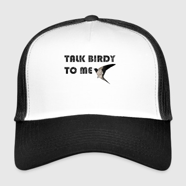 Talk Birdy To Me Quote Ambiguous Gift Idea - Trucker Cap
