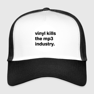 Vinyle tue l'industrie mp3. - Trucker Cap