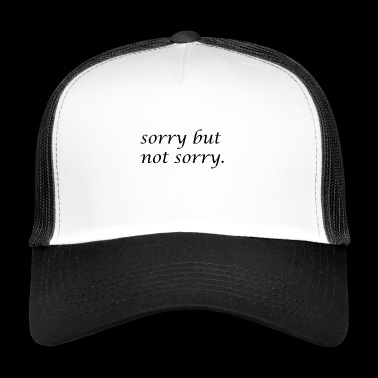 sorry but not sorry Design funny and provocative - Trucker Cap