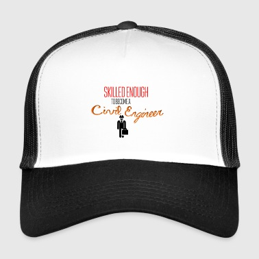 Skilled enough to become a civil engineer - Trucker Cap