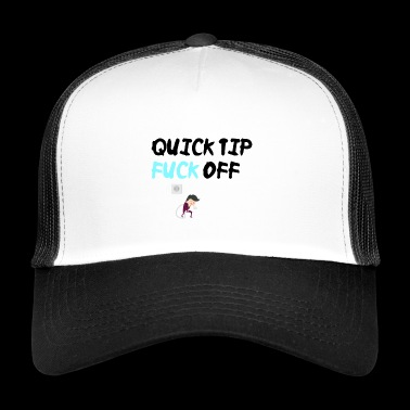 Quick tip Fuck off - Trucker Cap