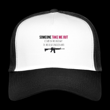 Someone take me out - Trucker Cap