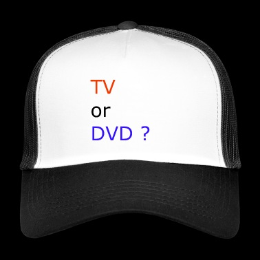 TV or DVD - Trucker Cap