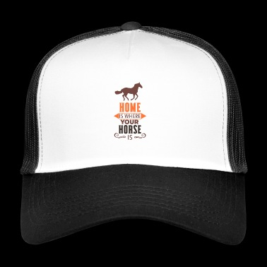 Home is where your horse - Trucker Cap