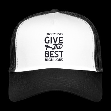 Hairstylists give the best blow jobs - Trucker Cap