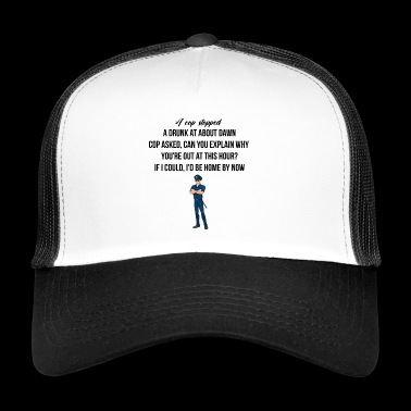A cop stopped - Trucker Cap