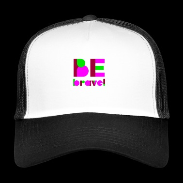 Be Brave - Trucker Cap