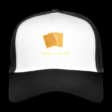 Cheddar on the wall - Trucker Cap