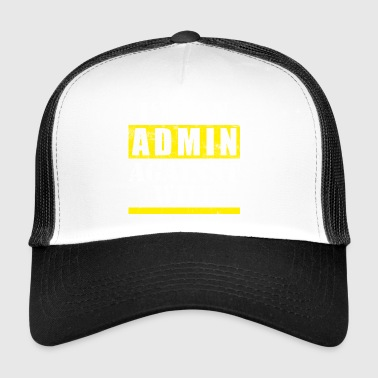 Cool administrator against will design - Trucker Cap
