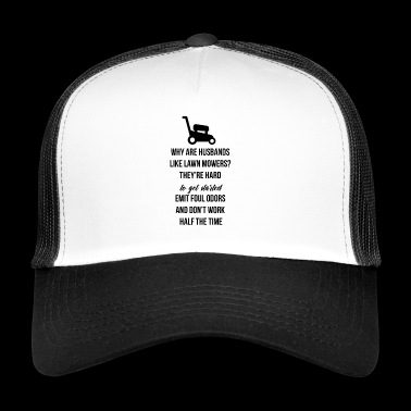 Why are husbands like lawn mowers? - Trucker Cap