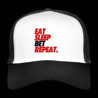 EAT SLEEP BET REPEAT - Trucker Cap