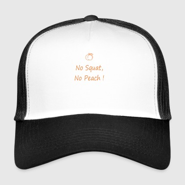 No squatting, no peach - Trucker Cap