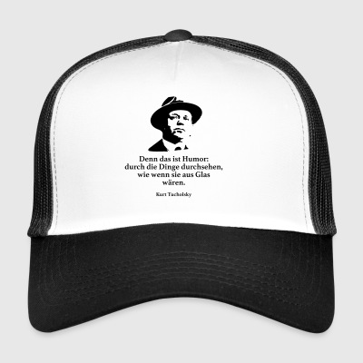 Tucholsky: Want dat is humor: door de dingen die je - Trucker Cap