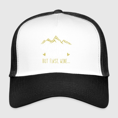 But first drink wine first wine - Trucker Cap