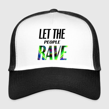 let the people rave - Trucker Cap