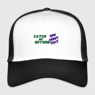 Catch Me Outside, How About That - Trucker Cap