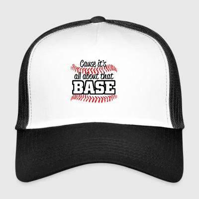 Baseball - its all about that base - Trucker Cap