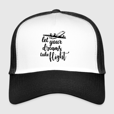 Let Your Dreams Take Flight. Motivational Positive - Trucker Cap