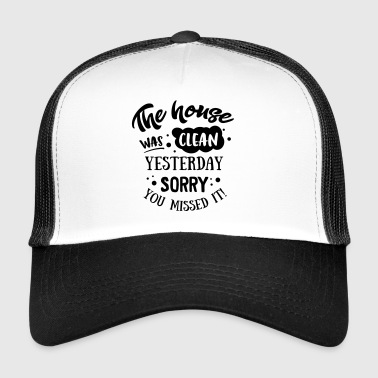 The House was clean Yesterday - Trucker Cap